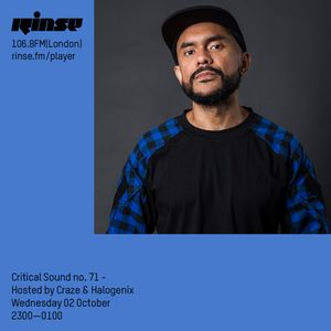 Critical Sound no.71 | Hosted by Halogenix & CRAZE (Special Guest) |Rinse FM| 03.10.2019