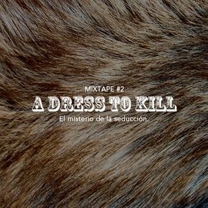 A Dress to Kill MIXTAPE#2