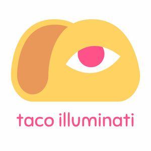 Taco Illuminati Podcast - Ep 9 - Gotta be more Illuminati