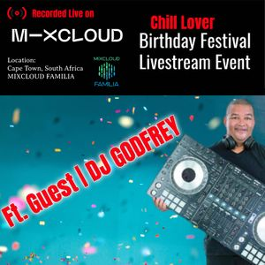 Chill Lover Birthday Festival Livestream Event. | Ft. Guest DJ GODFREY | Cape Town, South Africa