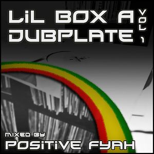 Positive Fyah - Lil Box A Dubplate