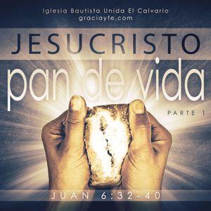 Jesucristo El Pan de Vida (Parte 1)
