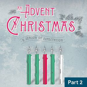An Advent Christmas / Part Two / December 13 & 14