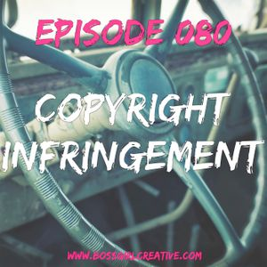 EPISODE 080 - COPYRIGHT INFRINGEMENT