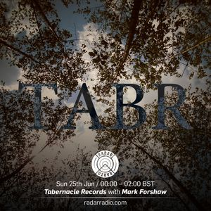 Tabernacle Records w/ Mark Forshaw - 25th June 2017