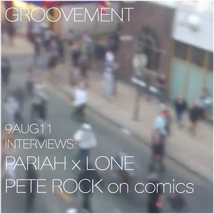 GROOVEMENT // 9AUG11 ft LONE x PARIAH / PETE ROCK