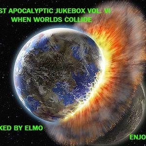 POST APOCALYPTIC JUKE BOX VOL. VI When Worlds Collide