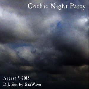 Gothic Night Party - August 7, 2015 - Opening & party sets by D.J. SeaWave