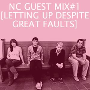 NC GUEST MIX#01: Letting Up Despite Great Faults
