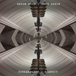 Anton Acid - Deep space (monday | podcast 16)