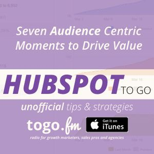 HTG #185 – Seven Audience Centric Moments to Drive Value
