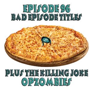 Ep. 96: Bad Episode Titles (Plus: The Killing Joke)