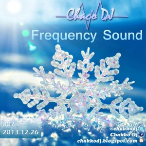 007 FREQUENCY SOUND by Chaco Dj (2013.12.26)