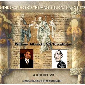 BTR Debate: Is the Sacrifice of the Mass - Christian or Just invented Tradition?