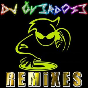 DJ Ov3rd0s3 - REMiXES