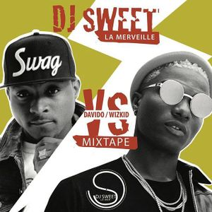 DAVIDO vs WIZKID - by DJ SWEET