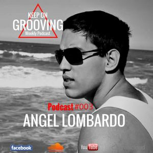 Keep On Grooving #003- Angel Lombardo