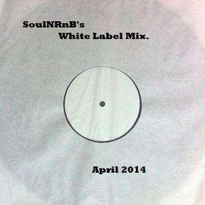SoulNRnB's White Label Mix - April 2014