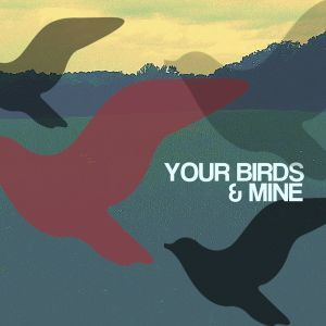 YOUR BIRDS AND MINE