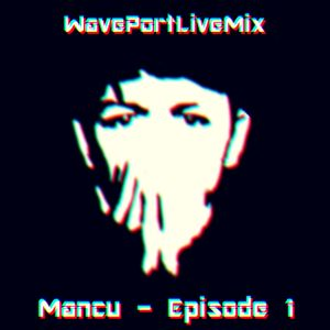 [WavePort Live Mix] Mancu - Episode 1