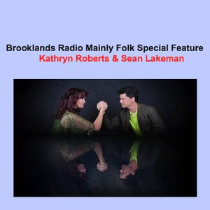 Brooklands Radio Mainly Folk Special Feature: Kathryn Roberts & Sean Lakeman
