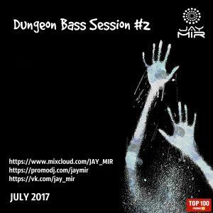 JAY MIR - Dungeon Bass Session #2 [Deep Dubstep] (July 2017)