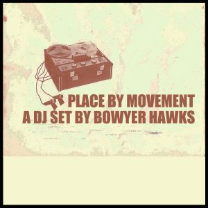Place By Movement - DJ set by Bowyer Hawks