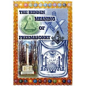 THE MAN OF THE HOUR: HIDDEN MEANING OF FREEMASONRY, WHOLLY BY BILL & WHY DO YOU