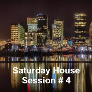 Saturday House Session # 4