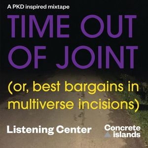 Listening Center: Time Out of Joint mix for Concrete Islands