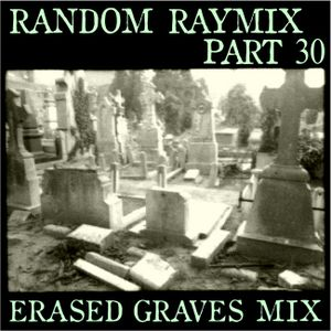 Random raymix 30 - erased graves mix