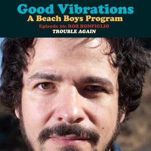 Good Vibrations: Episode 26 Rob Bonfiglio - Trouble Again