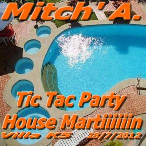 Mitch'A. @ Tic Tac Party House Martiiiin [Villa K5-28/7/2012]