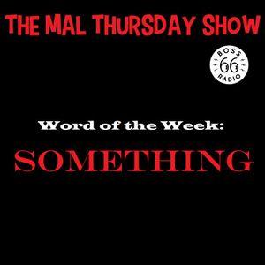 The Mal Thursday Show: Something