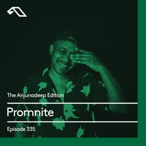 The Anjunadeep Edition 335 with Promnite