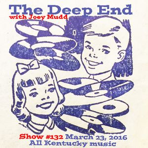 The Deep End with Joey Mudd / Show #132 / March 23, 2016