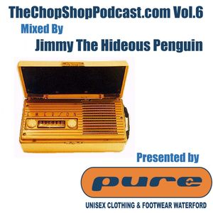Jimmy D Penguin presents D Chop Shop Podcast Vol.6