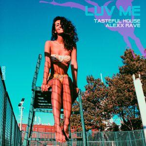 Tasteful House, Alexx Rave - Luv Me