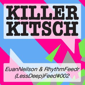 Feed#002 - Less Deep Feed by Euan Neilson (Killer Kitsch)