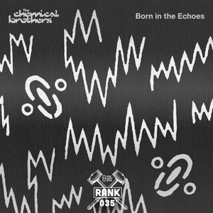 Rank No. 035 - The Chemical Brothers: 'Born In The Echoes'