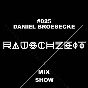 #025 Daniel Broesecke - Rauschzeit Mix Show