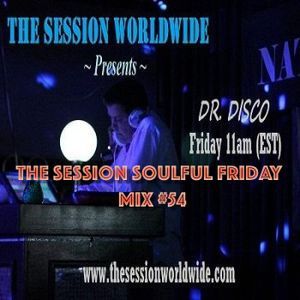 Dr. Disco - The Session Soulful Friday Mix #54