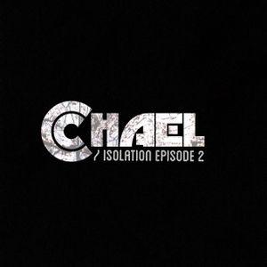 Chael - Isolation Episode 2