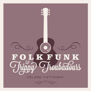 FOLK FUNK & TRIPPY TROUBADOURS VOLUME 58
