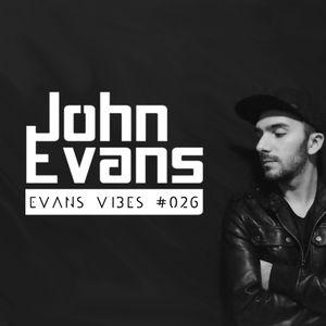 John Evans presents Evans Vibes #026
