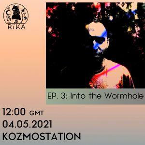 Kozmodrum presents Kozmostation Episode 3: Into the Wormhole // 03-05-2021