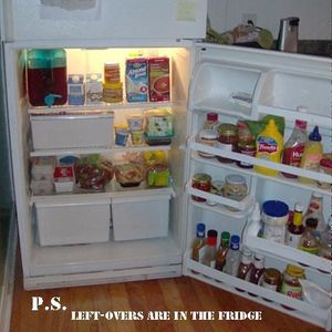 P.S. - Left-overs are in the fridge.