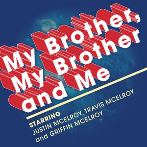 MBMBaM 304: Chicken Soup for Boys