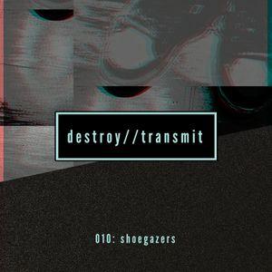 Destroy//Transmit. 010: Shoegazers