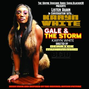 The Wayne Boucaud Radio Show Blackin3D Presents-In Conversation with Karyn White...Gale & The Storm.